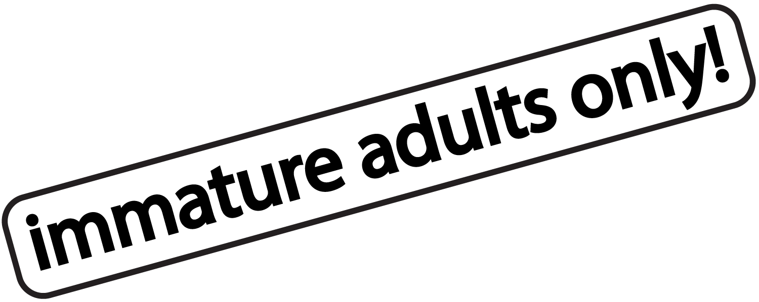 Immature-Adults-Only